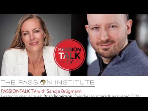 PASSIONTALK TV with Sandja featuring Brian Robertson founder Holacracy, recovering CEO