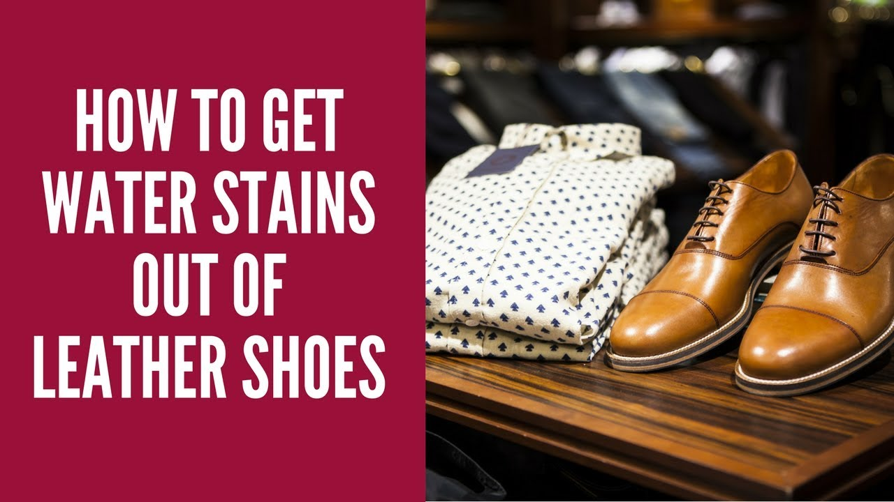 How To Get Water Stains Out Of Leather Shoes How To