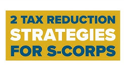 2 Tax Reduction Strategies for S-corps: Reduce or Avoid Taxes DRASTICALLY for Small Businesses