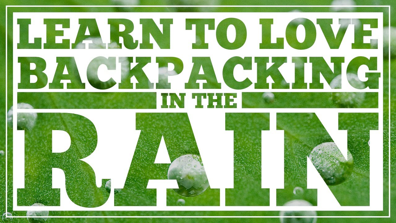 Learn to love backpacking in the rain. It starts with how to stay warm and dry.
