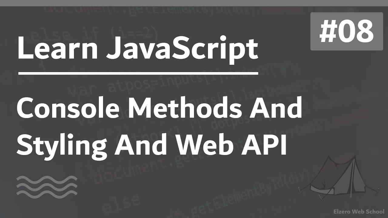 Learn JavaScript In Arabic 2021 - #008 - Console Methods And Styling And WebAPI