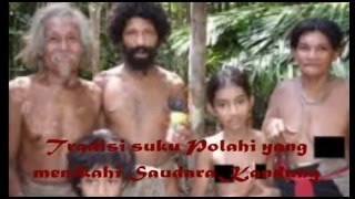 Tradisi Menikahi Saudara Kandung Yang Dilakukan Suku Polahi.
