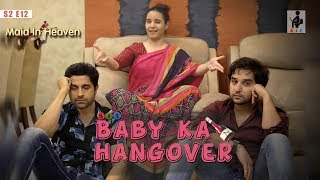 SIT | Maid In Heaven | BABY KA HANGOVER | S2E12 | Pracheen Chauhan | Shubhangi Litoria