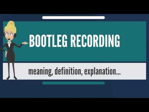 What is BOOTLEG RECORDING? What does BOOTLEG RECORDING mean? BOOTLEG RECORDING meaning & explanation