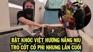???? Việt Hương kể lại 30 tiếng đưa ca sĩ Phi Nhung về Mỹ, nâng niu tro cốt cố đồng nghiệp xúc động
