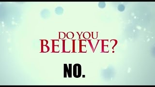 DO YOU BELIEVE? No.