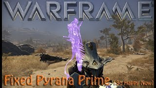 Warframe - Fixed Pyrana Prime [So Happy Now]