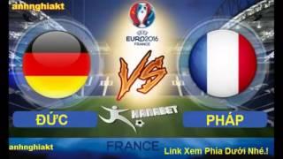 Trực tiếp bóng đá euro 2016 trận Đức Vs Pháp
