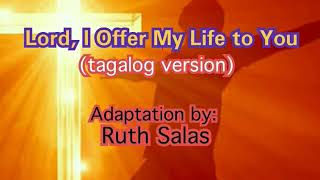 Lord,i Offer My Life To You ( Tagalog Version)