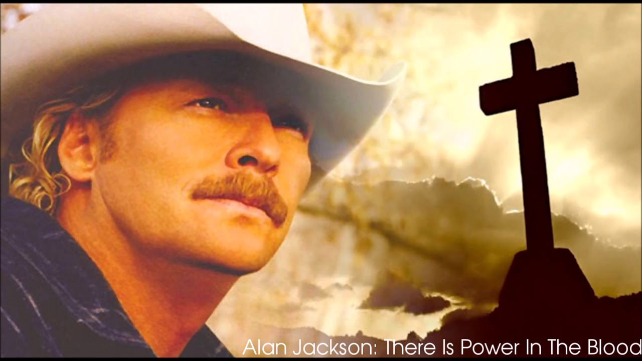 Alan jackson there is power in the blood youtube for Jackson galaxy band