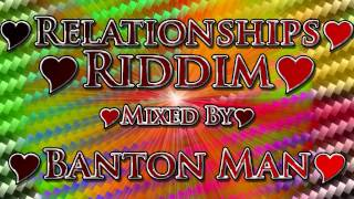 Relationships Riddim mixed by Banton Man