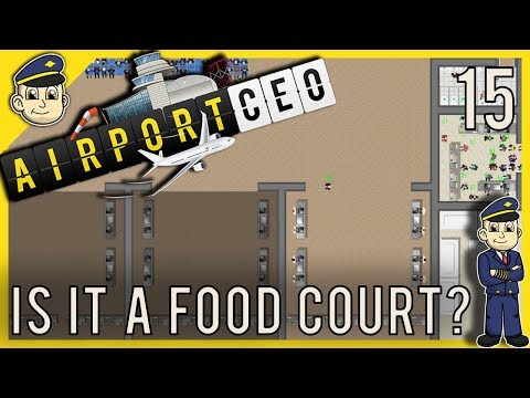 Airport CEO - Terminal Food Court - Ep. 15 - Let's Play Airport CEO Gameplay