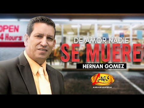 HERNAN GOMEZ - DE AMOR NADIE SE MUERE.
