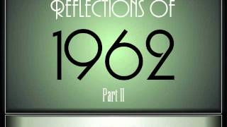 Reflections Of 1962 - Part 2 ♫ ♫  [35 Songs]