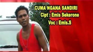 Emis Sekerone - CUMA NGANA SENDIRI