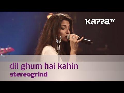 Dil Ghum Hai Kahin - StereoGrind -  Mojo - Kappa TV