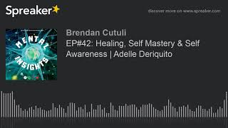 EP#42: Healing, Self Mastery & Self Awareness | Adelle Deriquito
