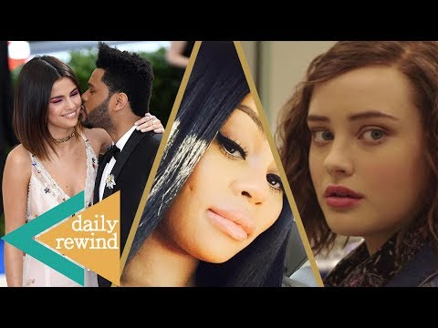 The Weeknd LOVES Selena Gomez's Ass, Blac Chyna TROLLS Rob, '13 Reasons Why' Controversy -DR