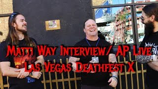 Interview With Matti Way & AP Live - Las Vegas Deathfest X