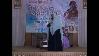 "Seminar Parenting ""MENDESAIN AKHLAK GENERASI ALFA"" bersama BUNDA KURNIA WIDHIATUTI"