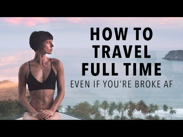 How To Afford a Life of Non-Stop Travel (Even if Youre Broke AF)