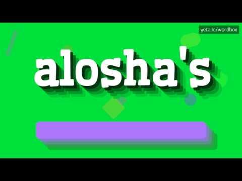 HOW TO PRONOUNCE ALOSHA'S! [BEST QUALITY VOICES]