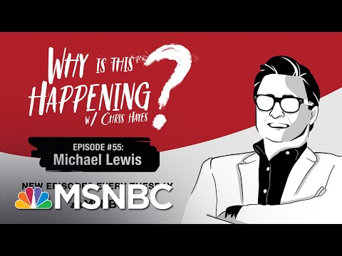 Chris Hayes Podcast With Michael Lewis | Why Is This Happening? - Ep 55 | MSNBC