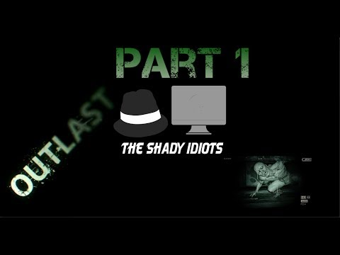 Shady Idiots Play Outlast Ep. 1 | How bout them jumpscares!