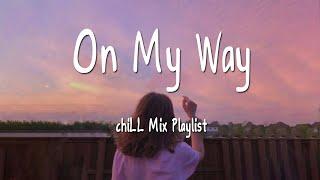 On My Way - chiLL Mix Playlist