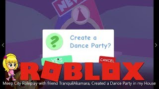 Meep City Roleplay with friend TranquilAkamara, Created a Dance Party in my House | ROBLOX