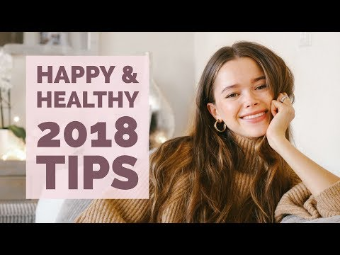 How to Have a Happy and Healthy 2018 | Health Tips