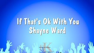 If That's Ok With You - Shayne Ward (Karaoke Version)