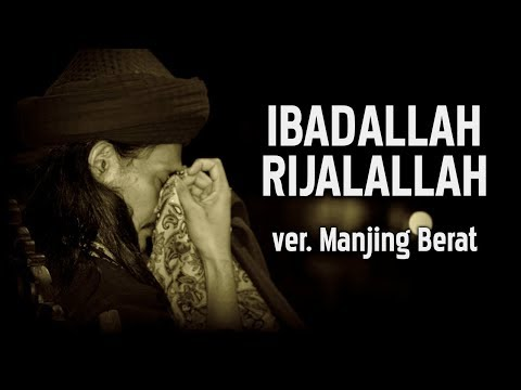 IBADALLAH RIJALALLAH - Versi Manjing Berat