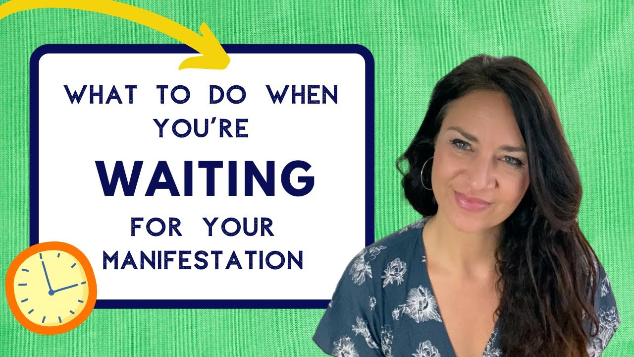 What To Do When You're Waiting for Your Manifestation?