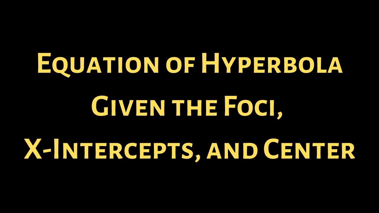 Finding the equation of a hyperbola given the foci x intercepts finding the equation of a hyperbola given the foci x intercepts and center falaconquin