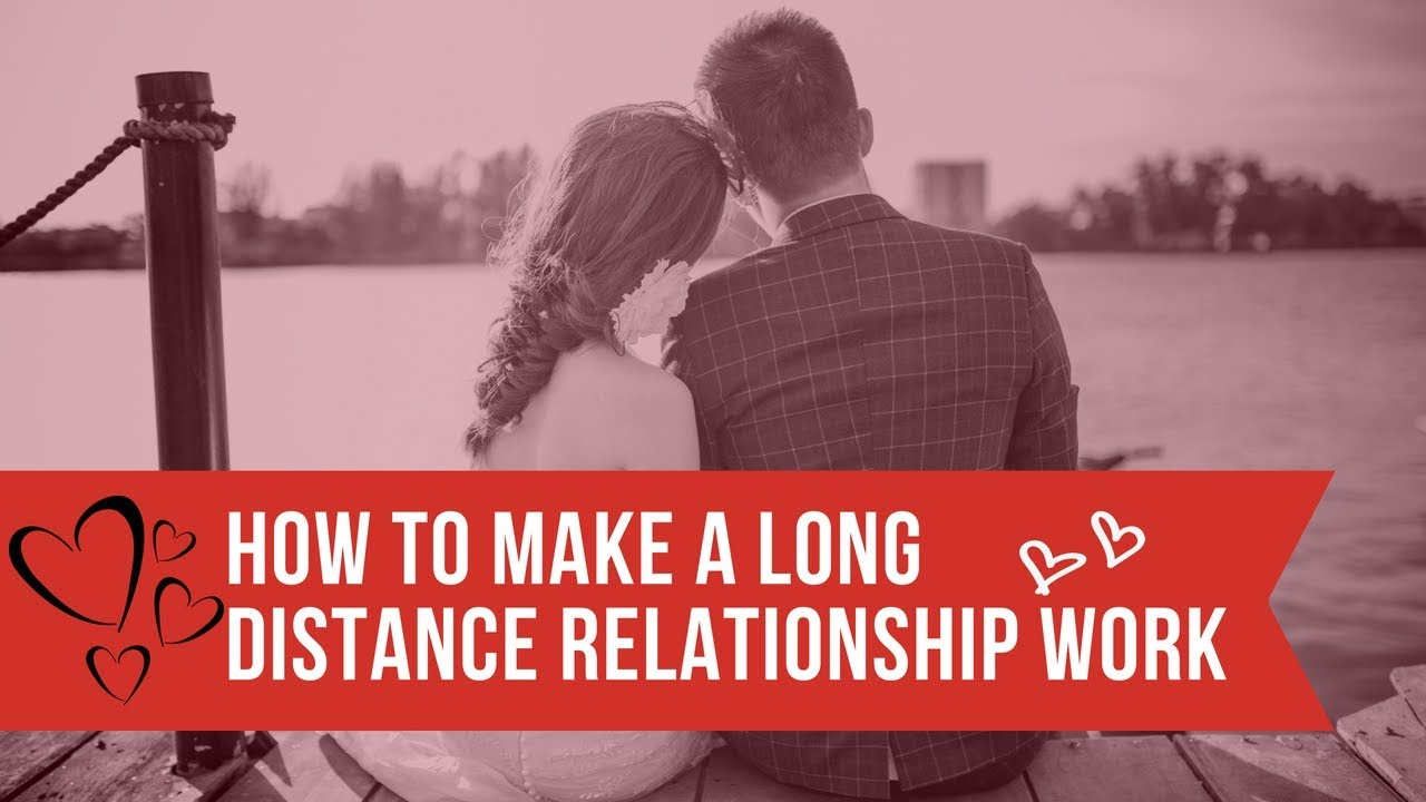 Best Tips on How To Make A Long Distance Relationship Work