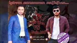 Samir Qoca & Emin Ates İcirem Cananimin Sağliğina 2018 Yeni