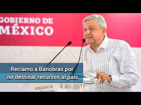 """AMLO hará """"reclamo fraternal"""" a Banobras por destinar muchos recursos a Nuevo León"""