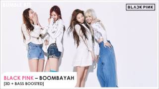 [3D+BASS BOOSTED] BLACK PINK - BOOMBAYAH | bumble.bts