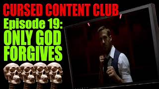 Cursed Content Club #19: Only God Forgives