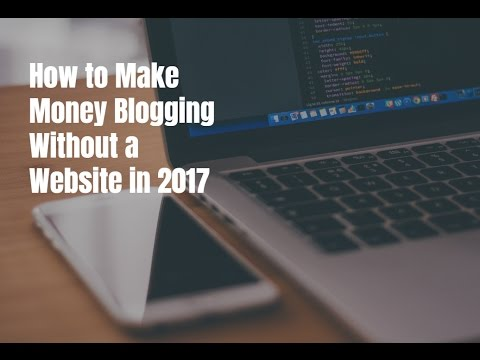 How to Make Money Blogging Without a Website in 2017