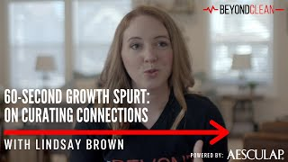 Curating Connections | 60-Second Growth Spurt w/Lindsay Brown | Beyond Clean