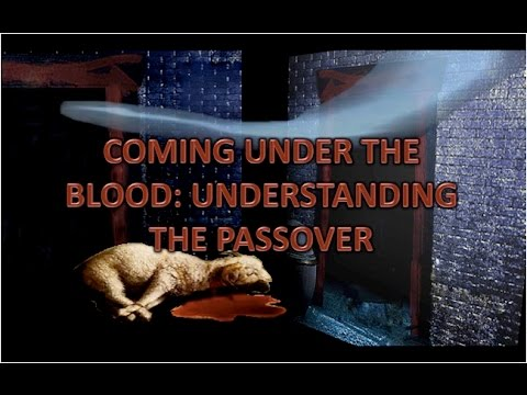 Coming Under the Blood: Understanding the Passover