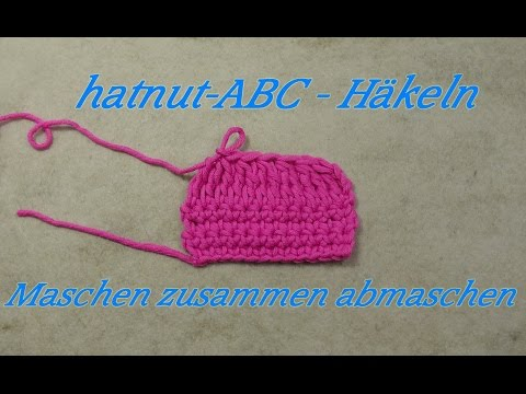 hatnut-ABC – Häkeln lernen – Maschen zusammen abmaschen – Veronika Hug