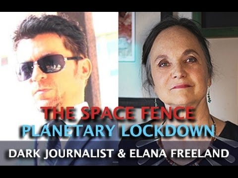 THE SPACE FENCE & FULL PLANETARY LOCKDOWN! DARK JOURNALIST & ELANA FREELAND