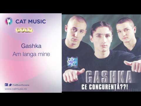 Gashka - Am langa mine