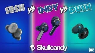 Skullcandy True Wireless Showdown : Sesh VS Indy VS Push