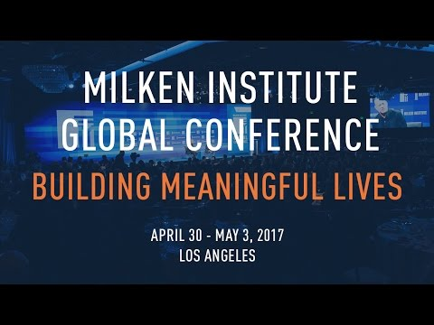 Milken Institute Global Conference 2017 | Building Meaningful Lives