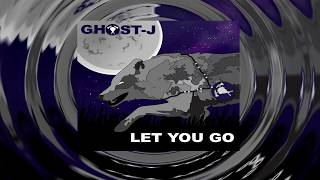 Ghost J - Let You Go