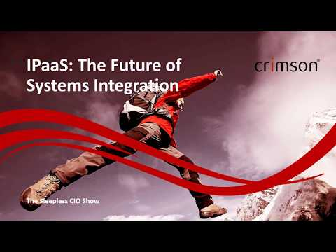 IPaaS: The Future of Systems Integration - The Sleepless CIO Show Episode 4